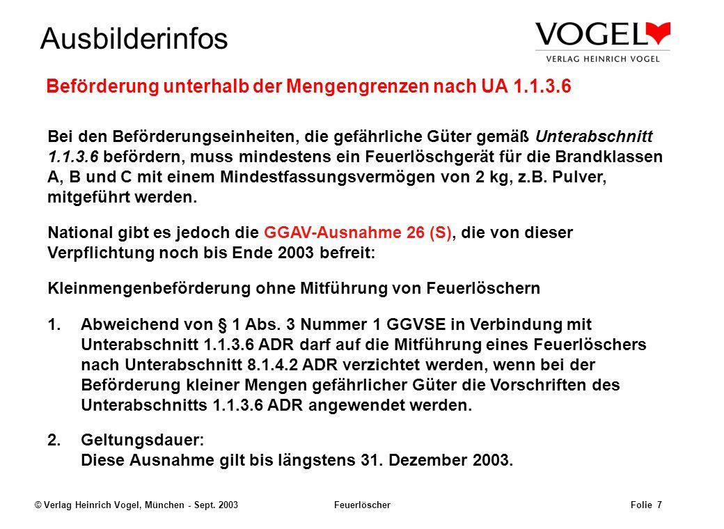 Uwe@Hildach.de Ausbilderinfos © Verlag Heinrich Vogel, München - Sept. 2003 Feuerlöscher Folie 6 Zusätzliche Geräte sind vorgeschrieben: iii)für Beför