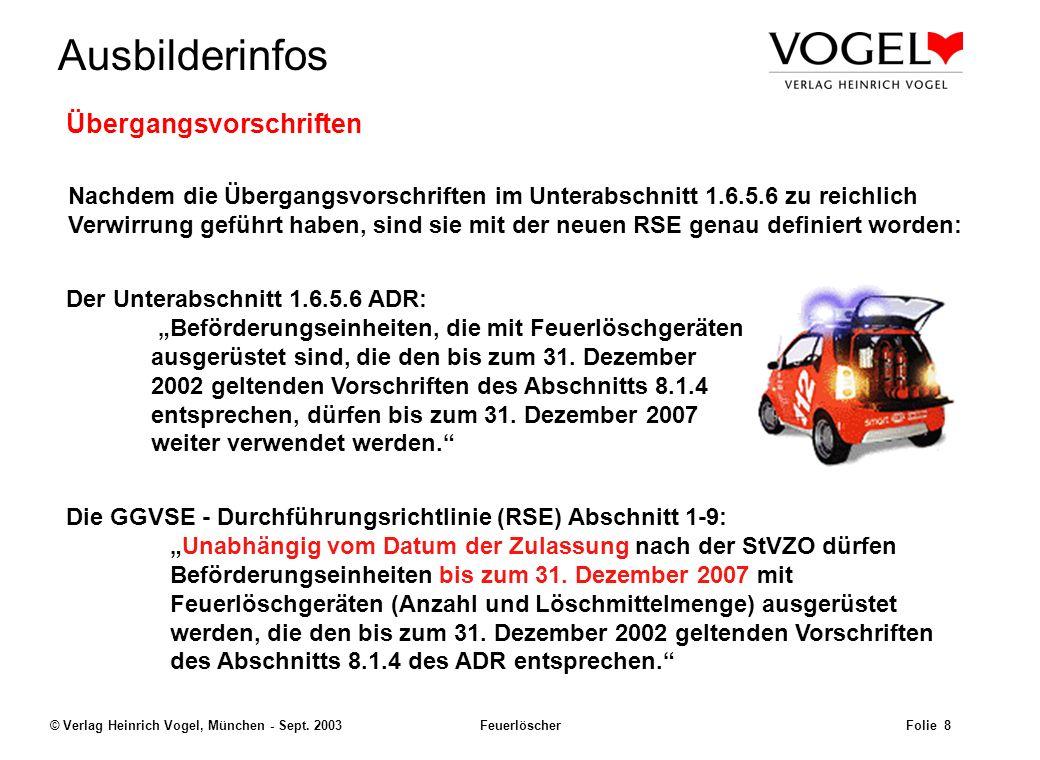 Uwe@Hildach.de Ausbilderinfos © Verlag Heinrich Vogel, München - Sept. 2003 Feuerlöscher Folie 7 1.Abweichend von § 1 Abs. 3 Nummer 1 GGVSE in Verbind