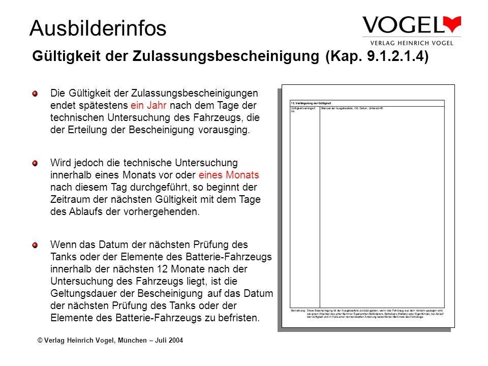 Ausbilderinfos © Verlag Heinrich Vogel, München – Juli 2004 Gültigkeit der Zulassungsbescheinigung (Kap. 9.1.2.1.4) Die Gültigkeit der Zulassungsbesch