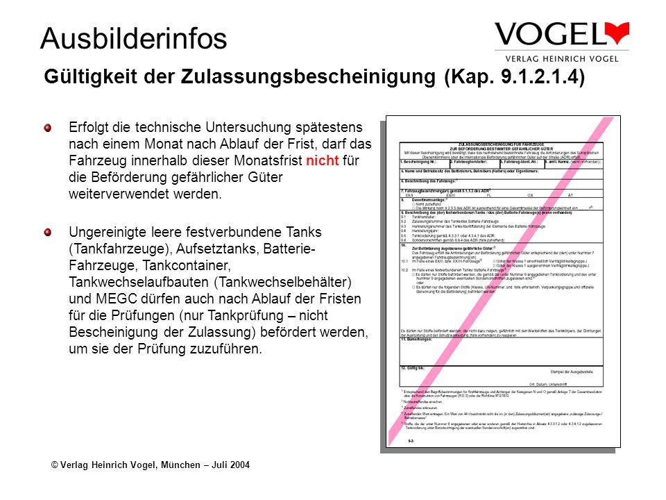 Ausbilderinfos © Verlag Heinrich Vogel, München – Juli 2004 Gültigkeit der Zulassungsbescheinigung (Kap. 9.1.2.1.4) Erfolgt die technische Untersuchun