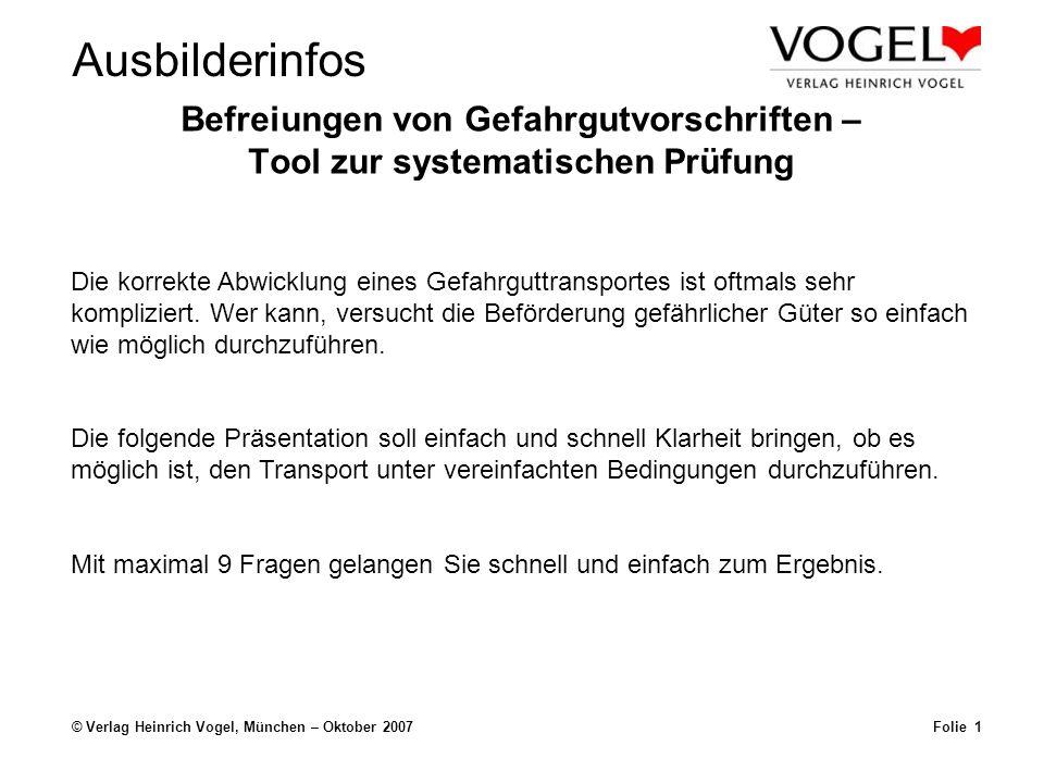 Ausbilderinfos © Verlag Heinrich Vogel, München – Oktober 2007Folie 1 Befreiungen von Gefahrgutvorschriften – Tool zur systematischen Prüfung Die korr