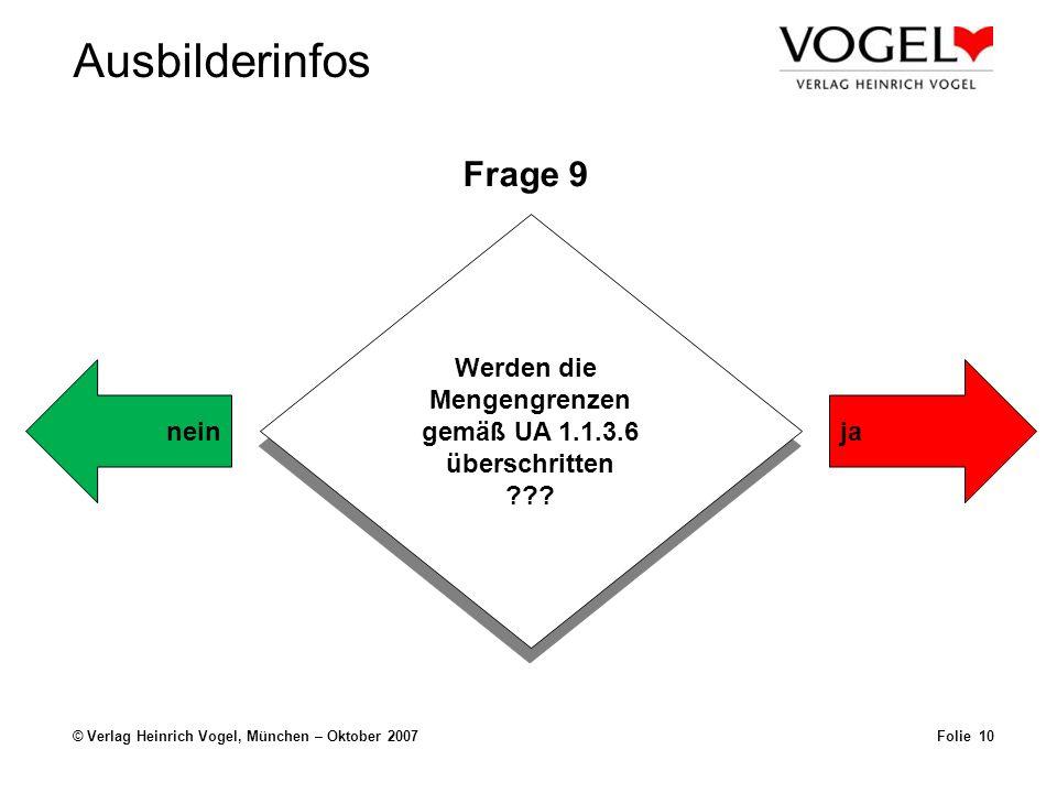 Ausbilderinfos © Verlag Heinrich Vogel, München – Oktober 2007Folie 10 Frage 9 Werden die Mengengrenzen gemäß UA 1.1.3.6 überschritten ??? Werden die