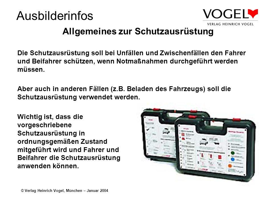 Ausbilderinfos © Verlag Heinrich Vogel, München – Januar 2004 Allgemeines zur Schutzausrüstung Die Schutzausrüstung soll bei Unfällen und Zwischenfällen den Fahrer und Beifahrer schützen, wenn Notmaßnahmen durchgeführt werden müssen.