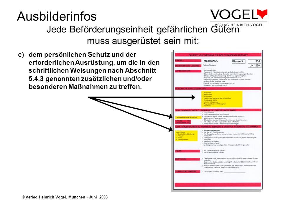 Ausbilderinfos © Verlag Heinrich Vogel, München - Juni 2003 b)einem Atemschutz entsprechend der zusätzlichen Vorschrift S7 (siehe Kapitel 8.5), sofern dieser nach den Angaben in Kapitel 3.2 Tabelle A Spalte 19 erforderlich ist; Jede Beförderungseinheit gefährlichen Gütern muss ausgerüstet sein mit: