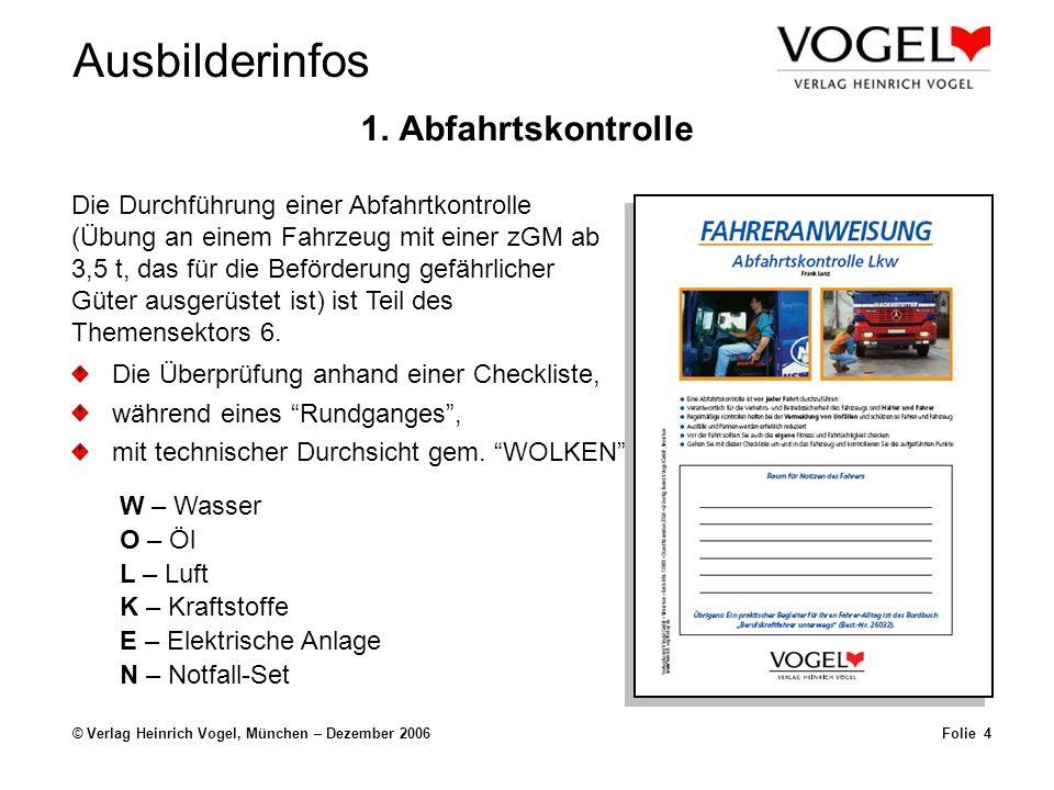Ausbilderinfos © Verlag Heinrich Vogel, München – Dezember 2006Folie 4 1. Abfahrtskontrolle Die Überprüfung anhand einer Checkliste, Die Durchführung