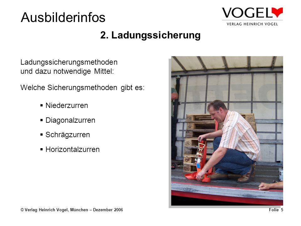 Ausbilderinfos © Verlag Heinrich Vogel, München – Dezember 2006Folie 5 2. Ladungssicherung Ladungssicherungsmethoden und dazu notwendige Mittel: Niede