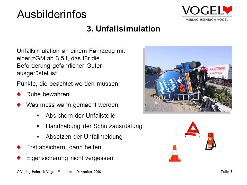 Ausbilderinfos © Verlag Heinrich Vogel, München – Dezember 2006Folie 7 3. Unfallsimulation Unfallsimulation an einem Fahrzeug mit einer zGM ab 3,5 t,