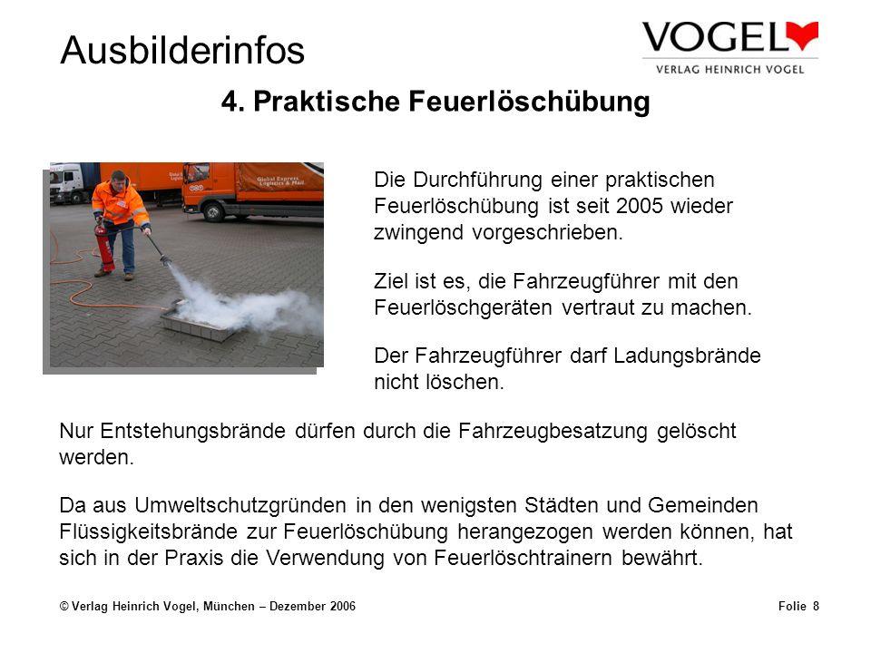 Ausbilderinfos © Verlag Heinrich Vogel, München – Dezember 2006Folie 8 4. Praktische Feuerlöschübung Die Durchführung einer praktischen Feuerlöschübun