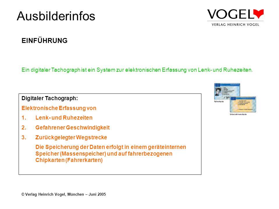 Ausbilderinfos © Verlag Heinrich Vogel, München – Juni 2005 DIGITALER TACHOGRAPH Die EU-Kommission setzt sich für eine bessere Einhaltung der gesetzlichen Lenk- und Ruhezeiten ein.