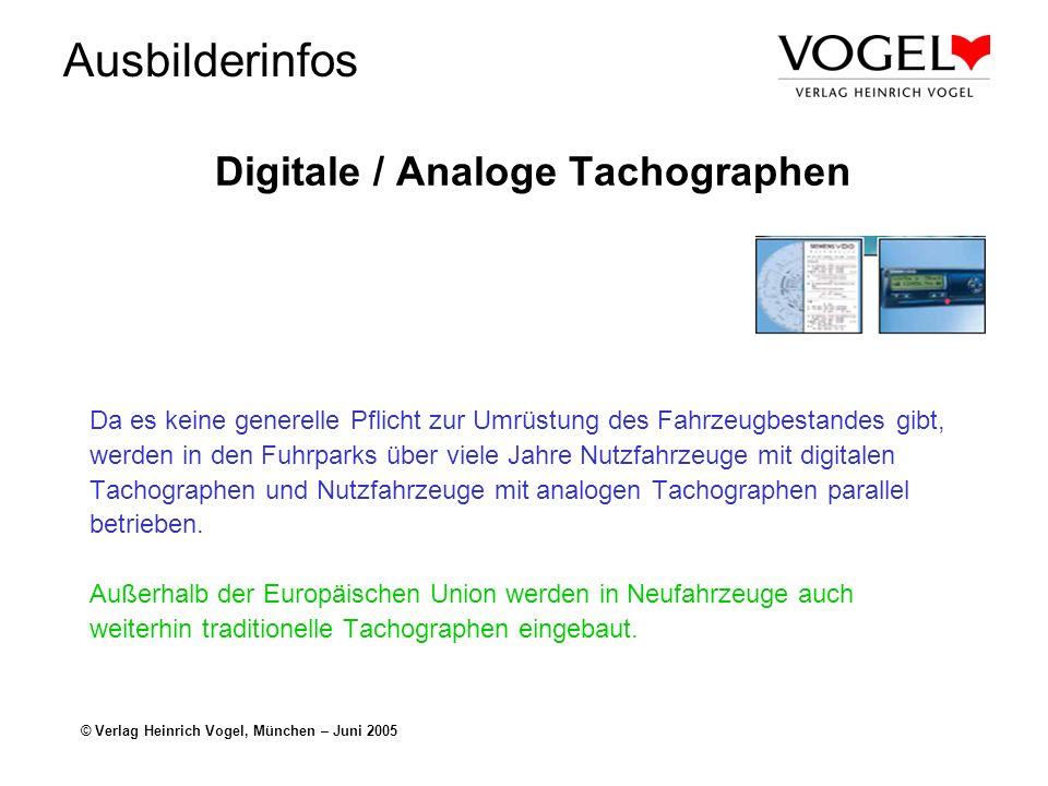 Ausbilderinfos © Verlag Heinrich Vogel, München – Juni 2005 EINFÜHRUNG DIGITALER TACHOGRAPHEN Die Einführung digitaler Tachographen erfordert u.a.