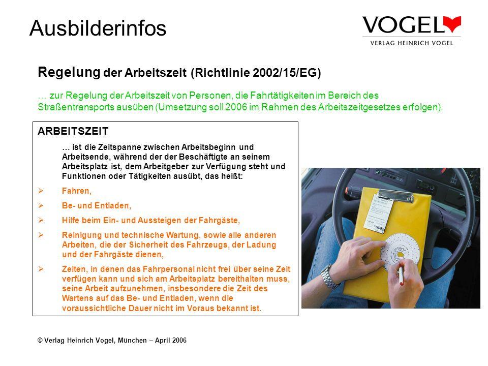 Ausbilderinfos © Verlag Heinrich Vogel, München – April 2006 Regelung der Arbeitszeit (Richtlinie 2002/15/EG) … zur Regelung der Arbeitszeit von Perso