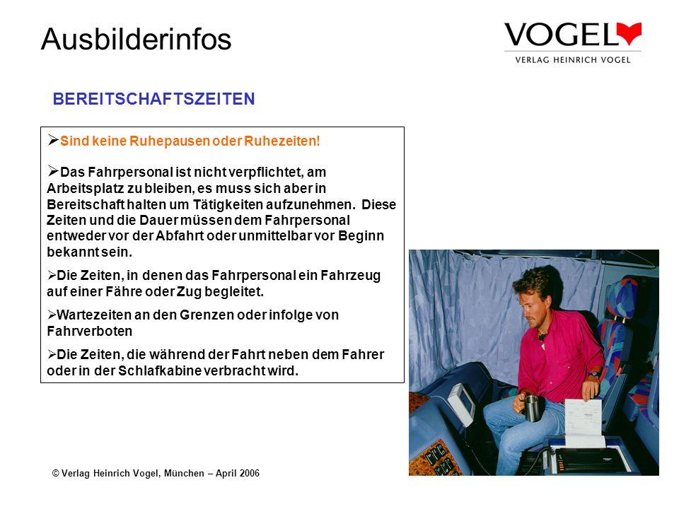 Ausbilderinfos © Verlag Heinrich Vogel, München – April 2006 BEREITSCHAFTSZEITEN Sind keine Ruhepausen oder Ruhezeiten! Das Fahrpersonal ist nicht ver