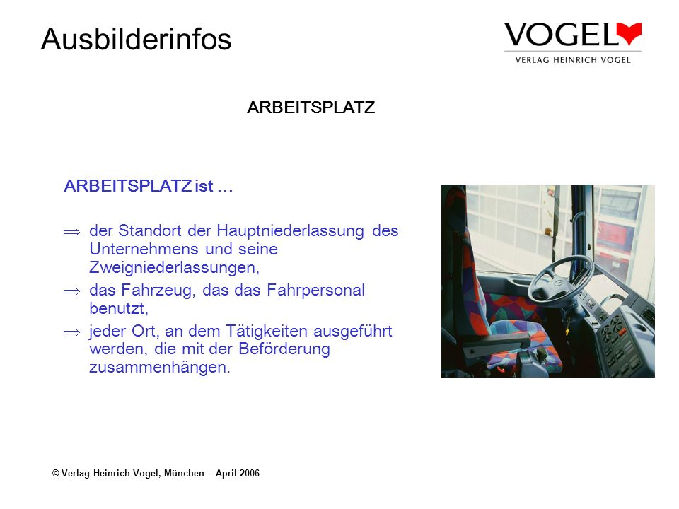 Ausbilderinfos © Verlag Heinrich Vogel, München – April 2006 ARBEITSPLATZ ARBEITSPLATZ ist … der Standort der Hauptniederlassung des Unternehmens und