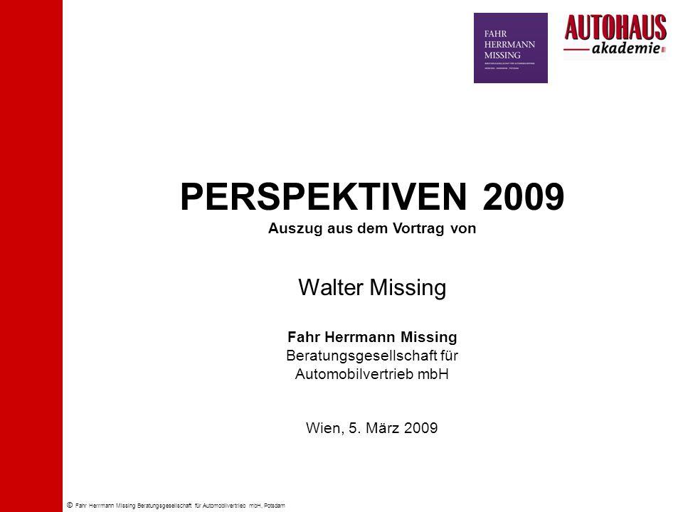 © Fahr Herrmann Missing Beratungsgesellschaft für Automobilvertrieb mbH, Potsdam PERSPEKTIVEN 2009 Auszug aus dem Vortrag von Walter Missing Fahr Herr