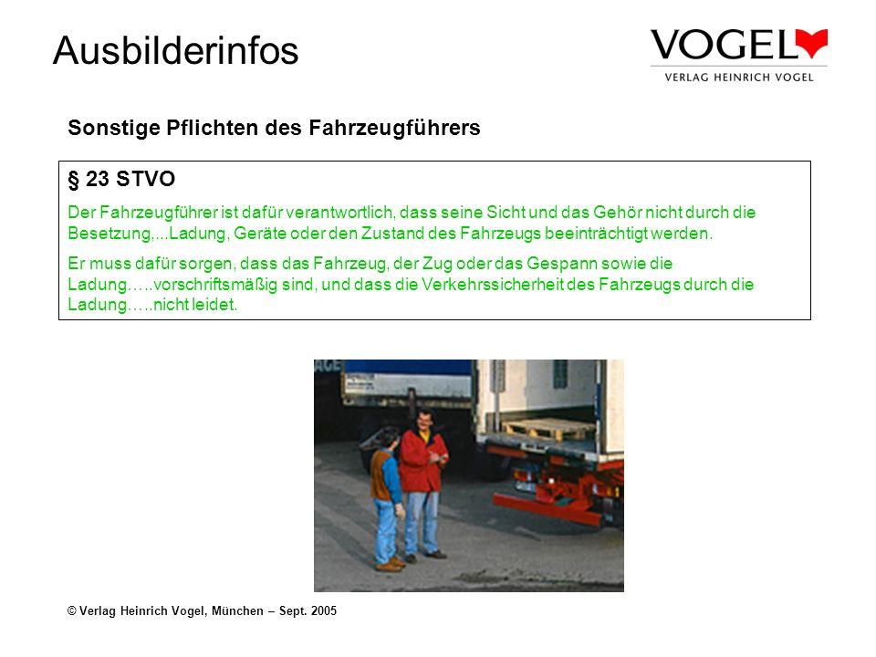 Ausbilderinfos © Verlag Heinrich Vogel, München – Sept. 2005 Sonstige Pflichten des Fahrzeugführers § 23 STVO Der Fahrzeugführer ist dafür verantwortl