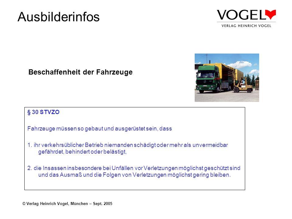 Ausbilderinfos © Verlag Heinrich Vogel, München – Sept. 2005 Beschaffenheit der Fahrzeuge § 30 STVZO Fahrzeuge müssen so gebaut und ausgerüstet sein,