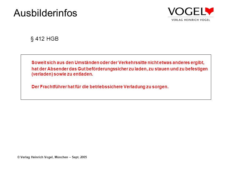 Ausbilderinfos © Verlag Heinrich Vogel, München – Sept. 2005 § 412 HGB Soweit sich aus den Umständen oder der Verkehrssitte nicht etwas anderes ergibt