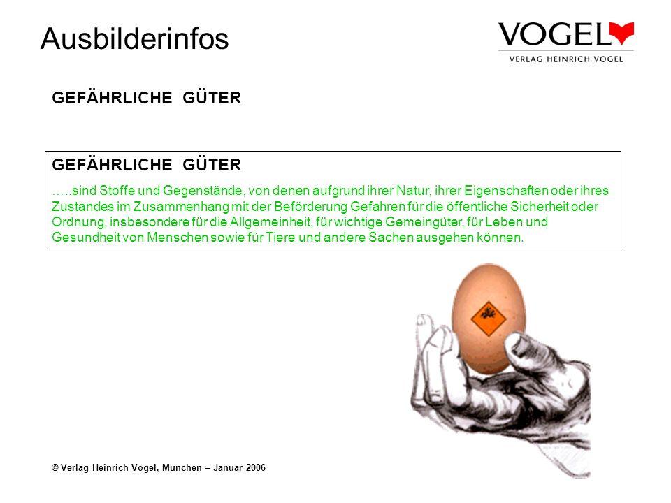 Ausbilderinfos © Verlag Heinrich Vogel, München – Januar 2006 GEFÄHRLICHE GÜTER …..sind Stoffe und Gegenstände, von denen aufgrund ihrer Natur, ihrer