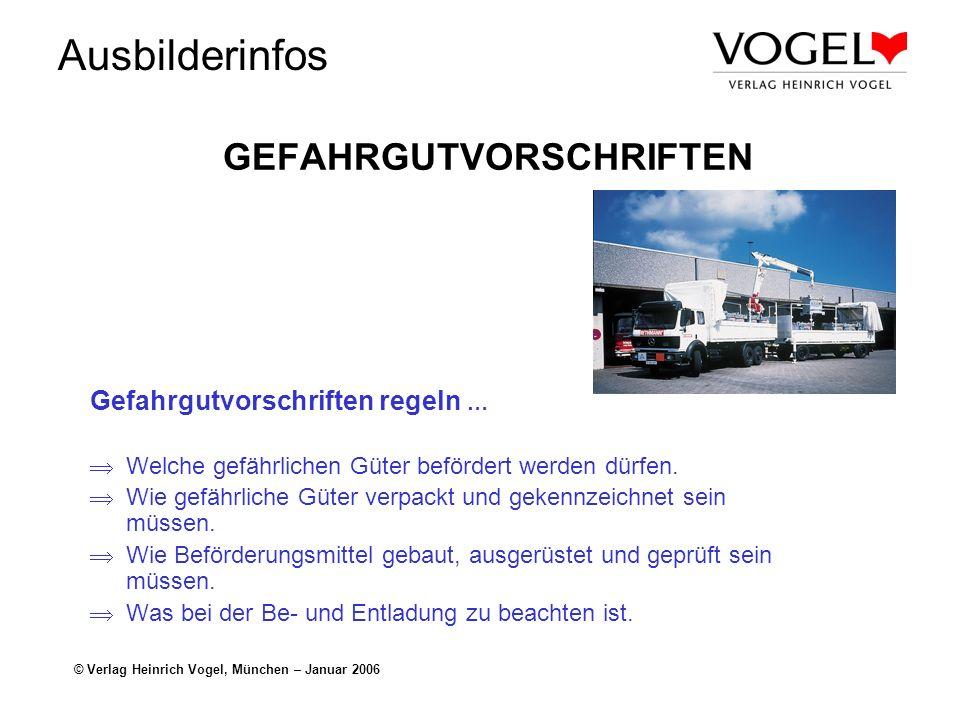 Ausbilderinfos © Verlag Heinrich Vogel, München – Januar 2006 GEFAHRGUTVORSCHRIFTEN Gefahrgutvorschriften regeln … Welche gefährlichen Güter befördert