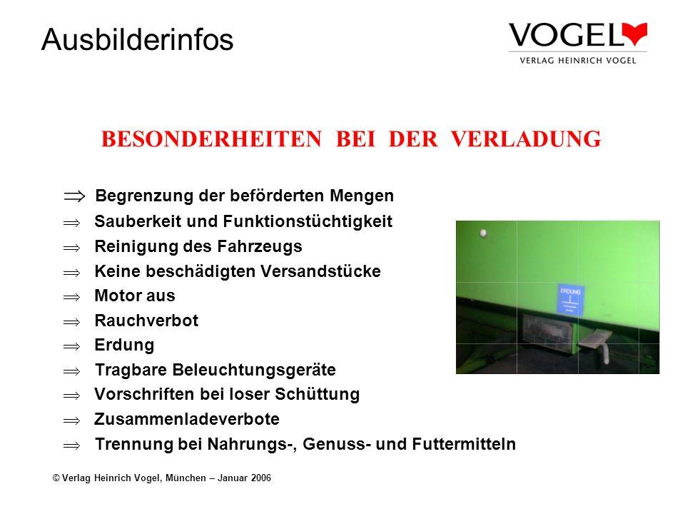 Ausbilderinfos © Verlag Heinrich Vogel, München – Januar 2006 BESONDERHEITEN BEI DER VERLADUNG Begrenzung der beförderten Mengen Sauberkeit und Funkti