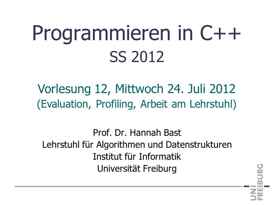 Programmieren in C++ SS 2012 Prof. Dr. Hannah Bast Lehrstuhl für Algorithmen und Datenstrukturen Institut für Informatik Universität Freiburg Vorlesun