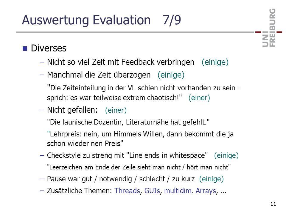 Auswertung Evaluation 7/9 Diverses –Nicht so viel Zeit mit Feedback verbringen (einige) –Manchmal die Zeit überzogen (einige)