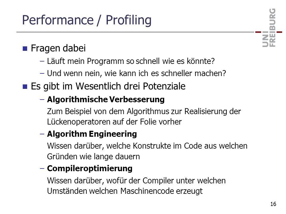 Performance / Profiling Fragen dabei –Läuft mein Programm so schnell wie es könnte? –Und wenn nein, wie kann ich es schneller machen? Es gibt im Wesen