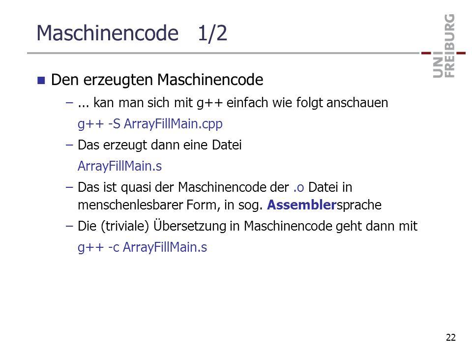 Maschinencode 1/2 Den erzeugten Maschinencode –... kan man sich mit g++ einfach wie folgt anschauen g++ -S ArrayFillMain.cpp –Das erzeugt dann eine Da