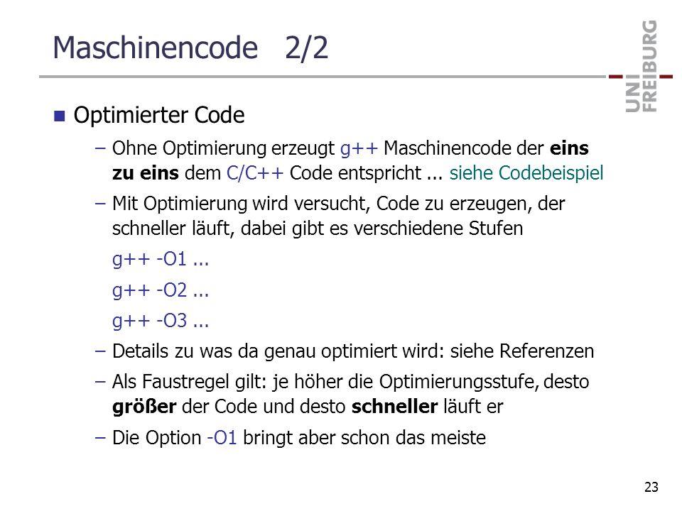 Maschinencode 2/2 Optimierter Code –Ohne Optimierung erzeugt g++ Maschinencode der eins zu eins dem C/C++ Code entspricht... siehe Codebeispiel –Mit O