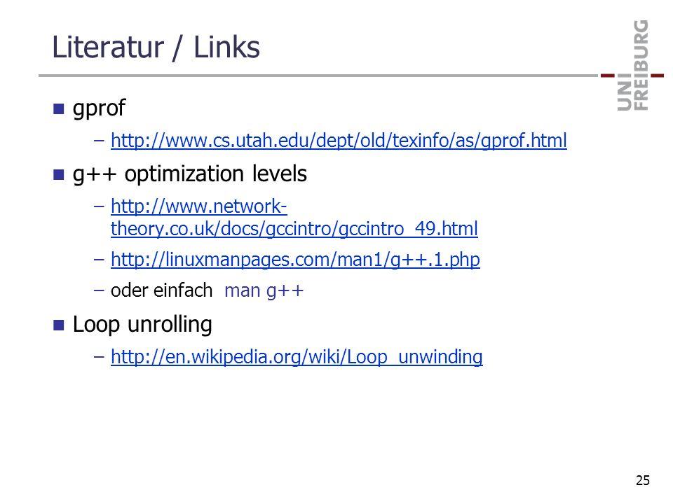 Literatur / Links gprof –http://www.cs.utah.edu/dept/old/texinfo/as/gprof.htmlhttp://www.cs.utah.edu/dept/old/texinfo/as/gprof.html g++ optimization l