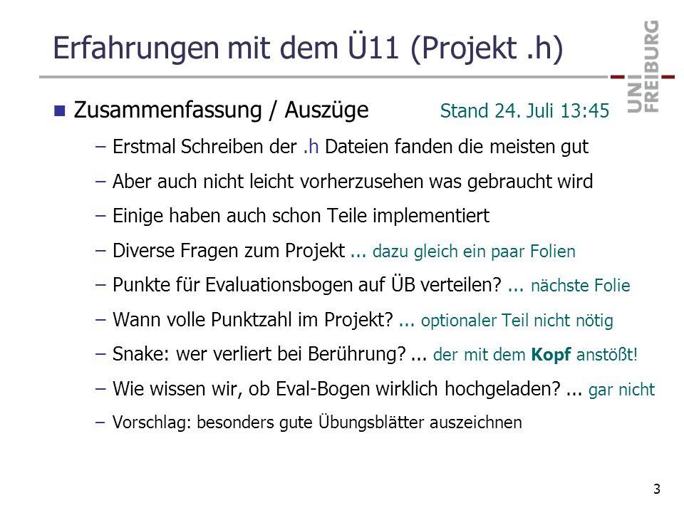 Erfahrungen mit dem Ü11 (Projekt.h) Zusammenfassung / Auszüge Stand 24. Juli 13:45 –Erstmal Schreiben der.h Dateien fanden die meisten gut –Aber auch
