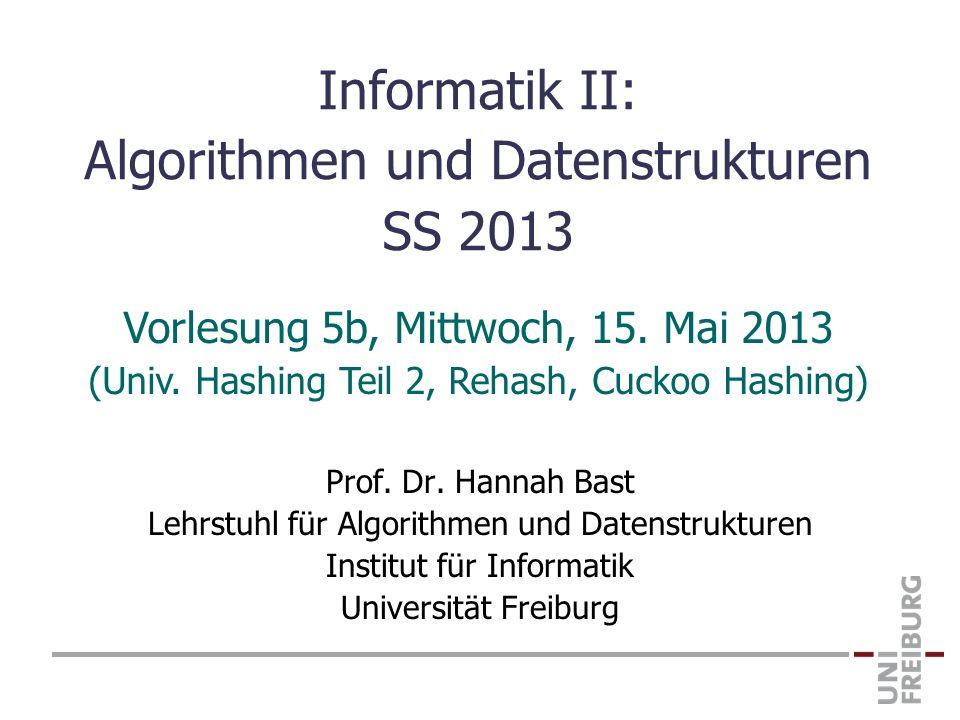 Informatik II: Algorithmen und Datenstrukturen SS 2013 Prof. Dr. Hannah Bast Lehrstuhl für Algorithmen und Datenstrukturen Institut für Informatik Uni