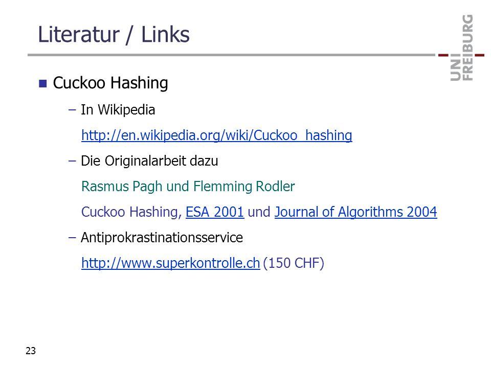Literatur / Links Cuckoo Hashing –In Wikipedia http://en.wikipedia.org/wiki/Cuckoo_hashing –Die Originalarbeit dazu Rasmus Pagh und Flemming Rodler Cu