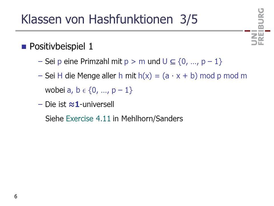 Klassen von Hashfunktionen 3/5 Positivbeispiel 1 –Sei p eine Primzahl mit p > m und U {0, …, p – 1} –Sei H die Menge aller h mit h(x) = (a x + b) mod