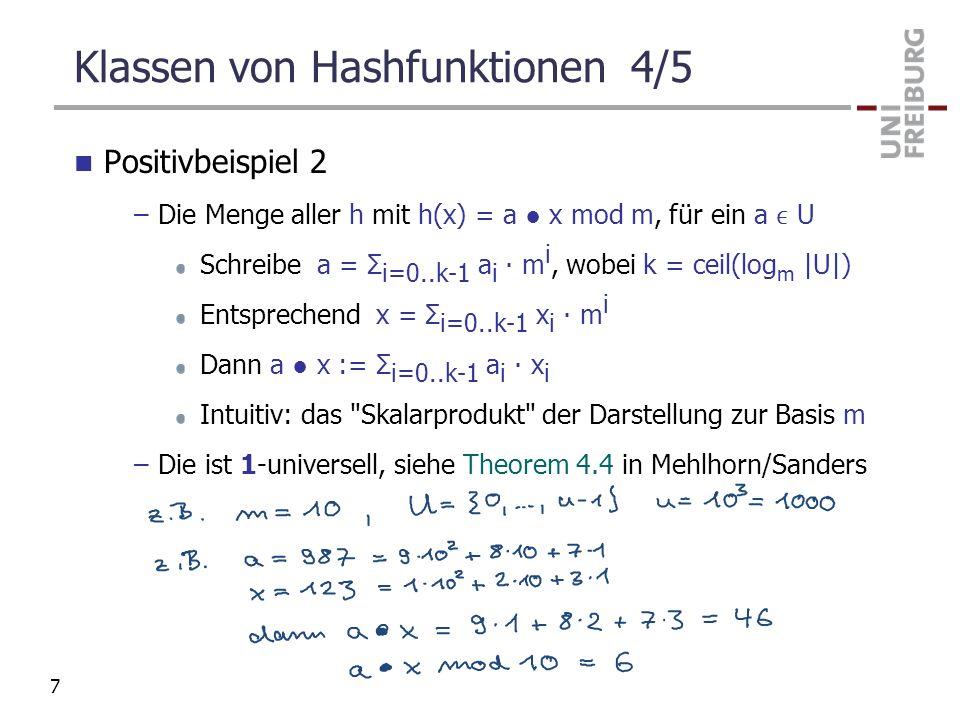 Klassen von Hashfunktionen 4/5 Positivbeispiel 2 –Die Menge aller h mit h(x) = a x mod m, für ein a U Schreibe a = Σ i=0..k-1 a i m i, wobei k = ceil(