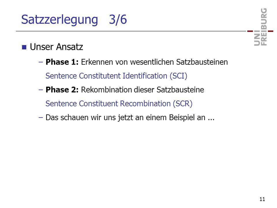 Satzzerlegung 3/6 Unser Ansatz –Phase 1: Erkennen von wesentlichen Satzbausteinen Sentence Constitutent Identification (SCI) –Phase 2: Rekombination d