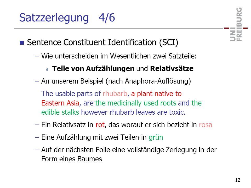 Satzzerlegung 4/6 Sentence Constituent Identification (SCI) –Wie unterscheiden im Wesentlichen zwei Satzteile: Teile von Aufzählungen und Relativsätze