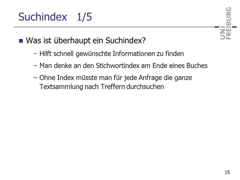 Suchindex 1/5 Was ist überhaupt ein Suchindex? –Hilft schnell gewünschte Informationen zu finden –Man denke an den Stichwortindex am Ende eines Buches