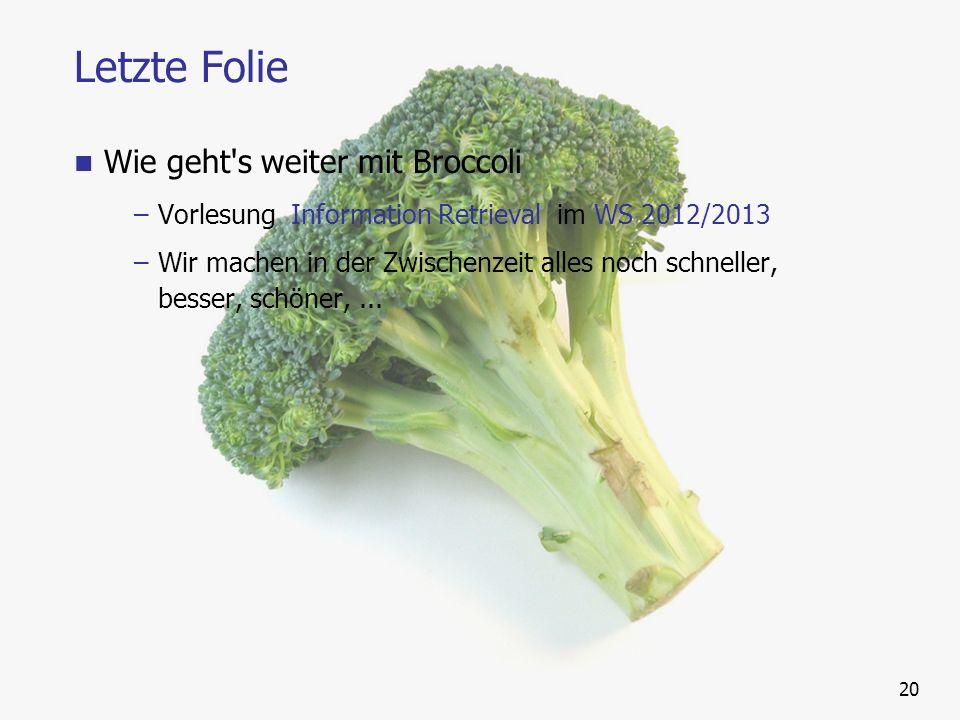 Letzte Folie Wie geht's weiter mit Broccoli –Vorlesung Information Retrieval im WS 2012/2013 –Wir machen in der Zwischenzeit alles noch schneller, bes