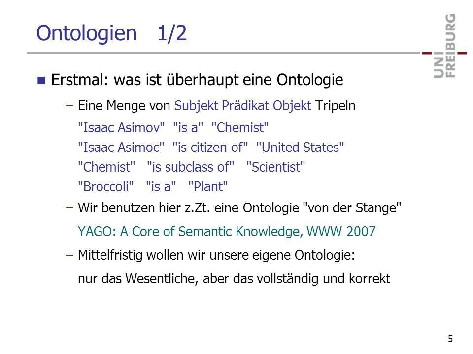 Ontologien 2/2 Grenzen einer Ontologie –Idealerweise (so scheint es) hat man das gesamte Weltwissen in so einer Ontologie –In der Tat lassen sich viele Fakten sehr natürlich als Tripel formulieren / formalisieren...