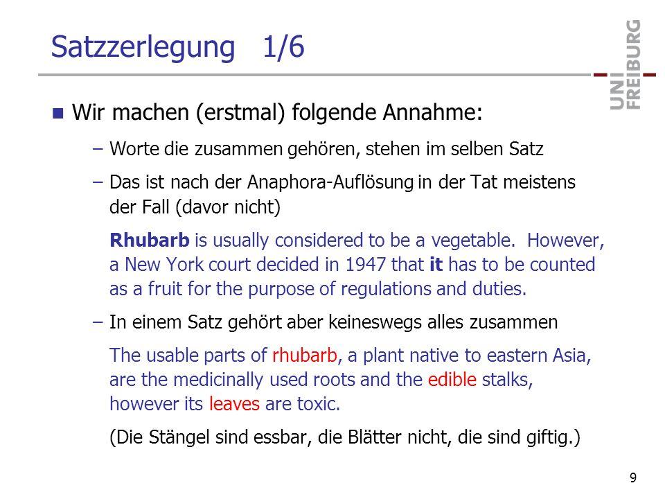 Satzzerlegung 1/6 Wir machen (erstmal) folgende Annahme: –Worte die zusammen gehören, stehen im selben Satz –Das ist nach der Anaphora-Auflösung in de