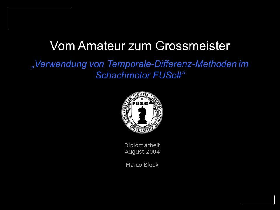 Verwendung von Temporale-Differenz-Methoden im Schachmotor FUSc# Diplomarbeit August 2004 Marco Block Vom Amateur zum Grossmeister