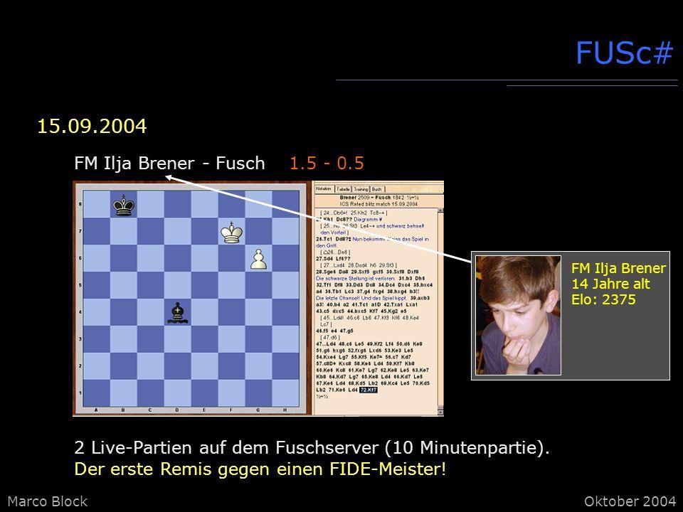Marco BlockOktober 2004 FUSc# 15.09.2004 2 Live-Partien auf dem Fuschserver (10 Minutenpartie).