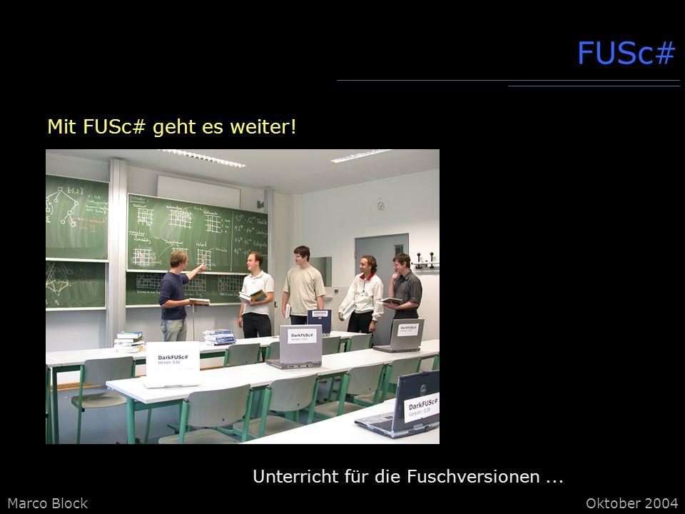 Marco BlockOktober 2004 FUSc# Mit FUSc# geht es weiter! Unterricht für die Fuschversionen...