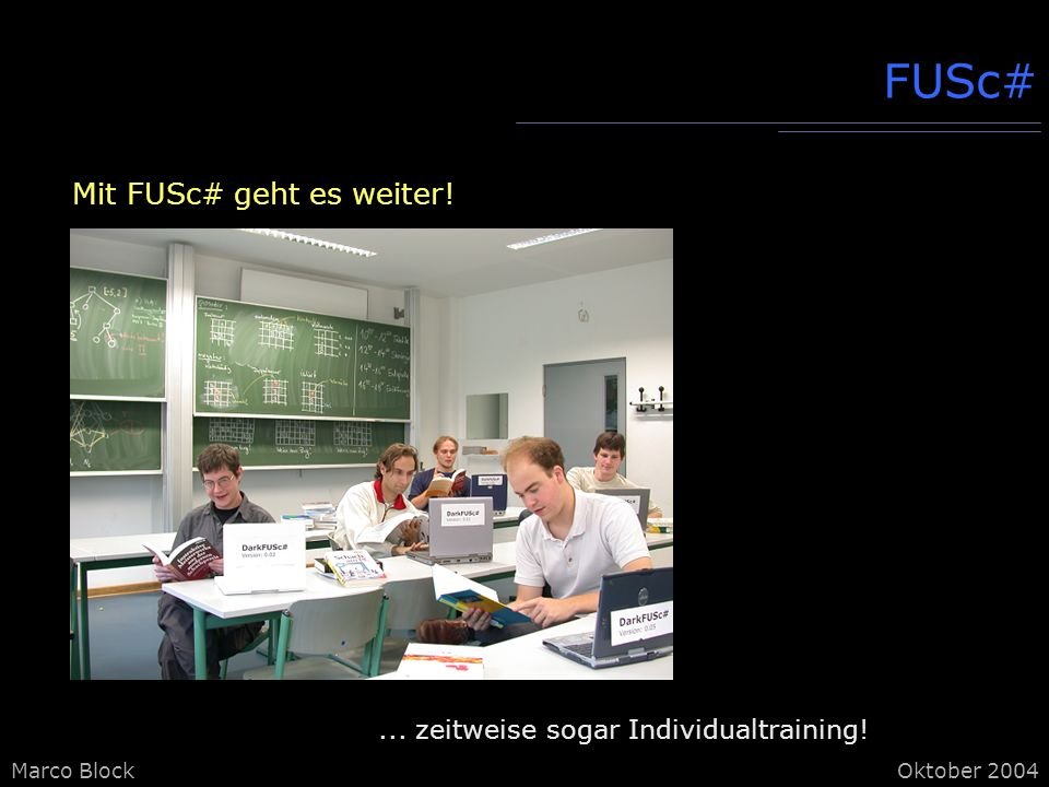 Marco BlockOktober 2004 FUSc# Mit FUSc# geht es weiter!... zeitweise sogar Individualtraining!