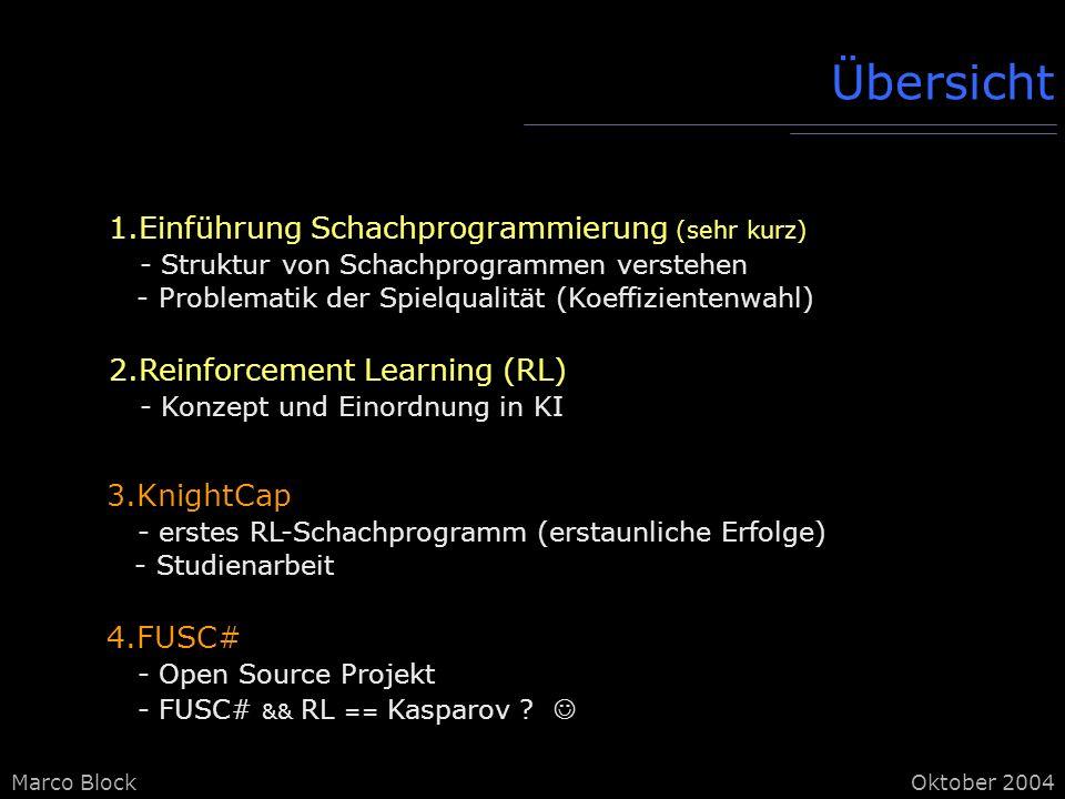 Marco BlockOktober 2004 1.Einführung Schachprogrammierung (sehr kurz) - Struktur von Schachprogrammen verstehen - Problematik der Spielqualität (Koeffizientenwahl) Übersicht - FUSC# && RL == Kasparov .
