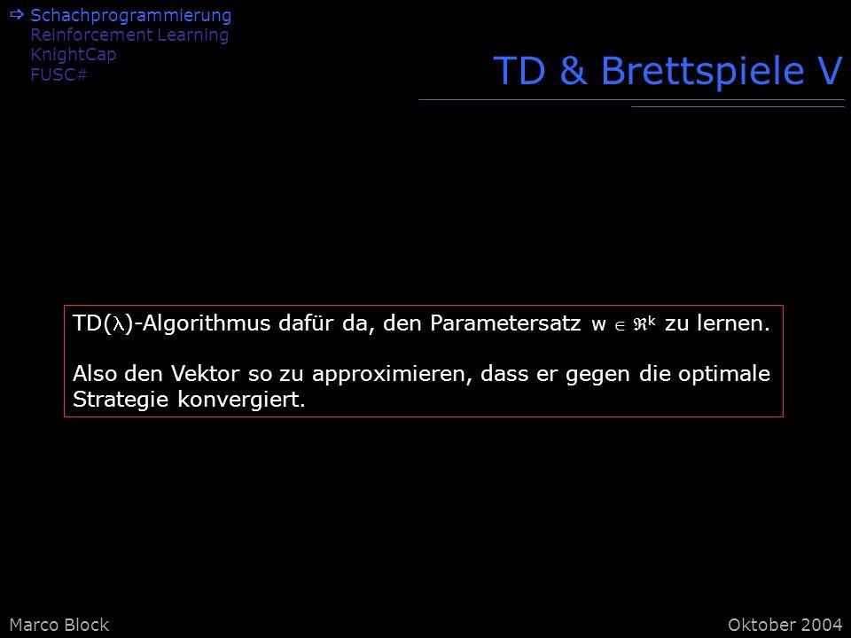 Marco BlockOktober 2004 TD & Brettspiele V TD()-Algorithmus dafür da, den Parametersatz w k zu lernen.