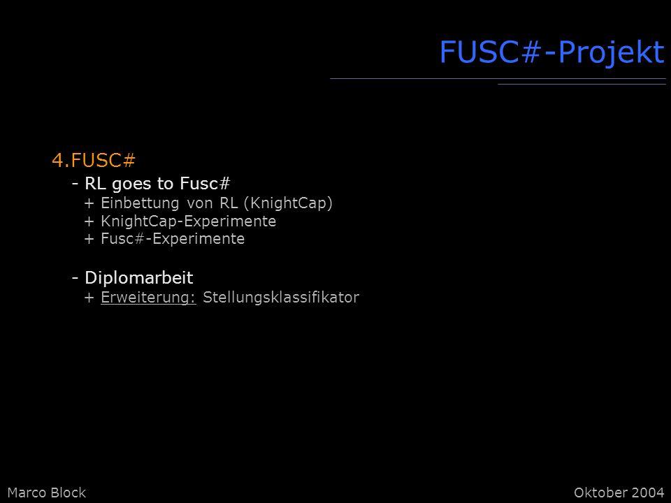 Marco BlockOktober 2004 4.FUSC# - RL goes to Fusc# + Einbettung von RL (KnightCap) + KnightCap-Experimente + Fusc#-Experimente - Diplomarbeit + Erweiterung: Stellungsklassifikator FUSC#-Projekt