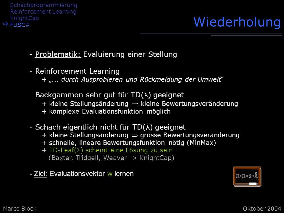 Marco BlockOktober 2004 Wiederholung - Problematik: Evaluierung einer Stellung - Reinforcement Learning +...