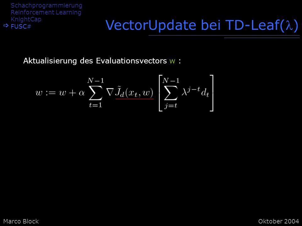 Marco BlockOktober 2004 VectorUpdate bei TD-Leaf() Aktualisierung des Evaluationsvectors w : Schachprogrammierung Reinforcement Learning KnightCap FUSC#
